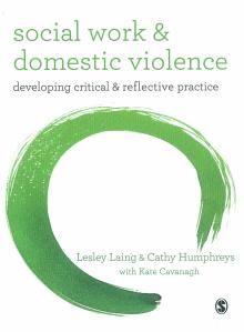 Social Work and Domestic Violence: developing critical and reflective practice, by Lesley Laing and Cathy Humphreys