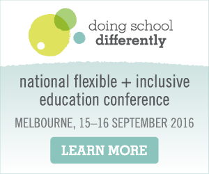 Doing School Differently national flexible + inclusive education conference: Melbourne, 15-16 September 2016.